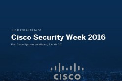 Cisco Security Week 2016: ¡Prepárese para los nuevos retos en seguridad y ola de amenazas!